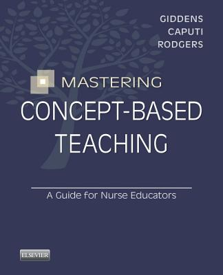 Mastering Concept-Based Teaching By Giddens, Jean Foret/ Caputi, Linda/ Rodgers, Beth L.