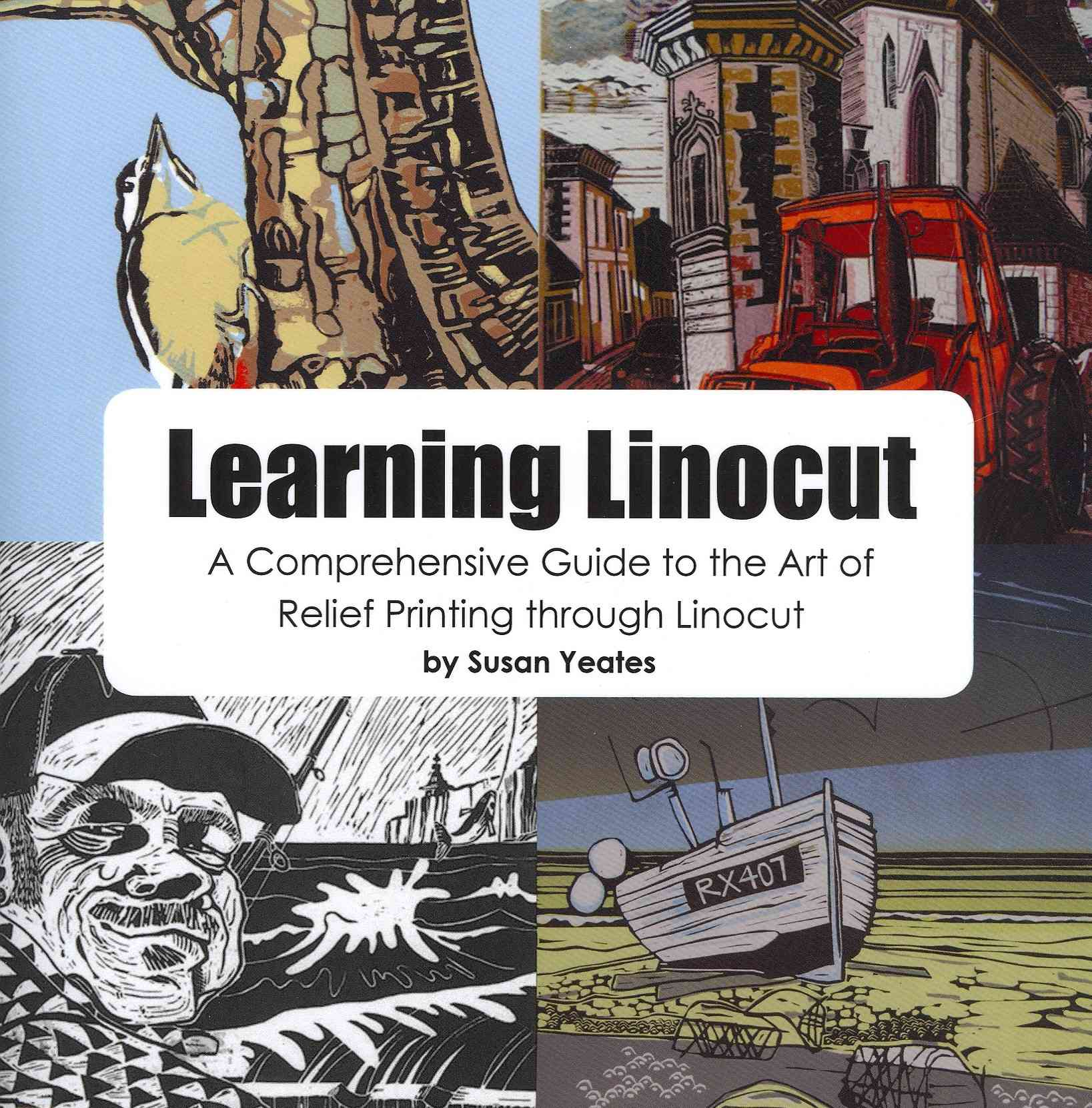 Learning Linocut - A Comprehensive Guide to the Art of Relief Printing Through Linocut By Yeates, Susan