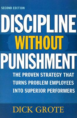 Discipline Without Punishment By Grote, Richard C.